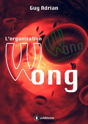 L'organisation Wong - Un techno-thriller captivant ebook by Guy Adrian