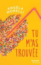 Tu m'as trouvée eBook by Angéla Morelli