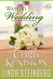 Waikiki Wedding - Unforgettable Nights in Hawaii ebook by Chris Keniston,Linda Steinberg