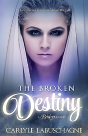 The Broken Destiny ebook by Carlyle Labuschagne