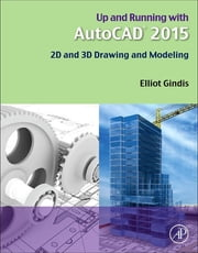 Up and Running with AutoCAD 2015 - 2D and 3D Drawing and Modeling ebook by Elliot Gindis