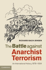 The Battle against Anarchist Terrorism - An International History, 1878–1934 eBook by Richard Bach Jensen