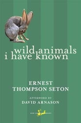 Wild Animals I Have Known ebook by Ernest Thompson Seton,David Arnason