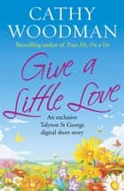 Give a Little Love ebook by Cathy Woodman