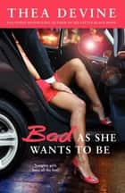 Bad As She Wants to Be Ebook di Thea Devine