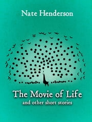 The Movie of Life and Other Short Stories ebook by Nate Henderson