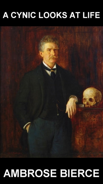 A Cynic Looks at Life [mit Glossar in Deutsch] ebook by Ambrose Bierce,Eternity Ebooks