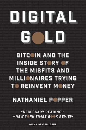 Digital Gold - Bitcoin and the Inside Story of the Misfits and Millionaires Trying to Reinvent Money ebook by Nathaniel Popper