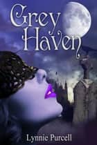 Grey Haven ebook by Lynnie Purcell