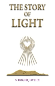 The Story of Light - Path to Enlightenment ebook by Roger Joyeux