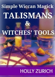 Simple Wiccan Magick Talismans and Witches' Tools ebook by Kobo.Web.Store.Products.Fields.ContributorFieldViewModel