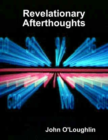 Revelationary Afterthoughts ebook by John O'Loughlin
