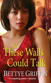 If These Walls Could Talk ebook by Bettye Griffin