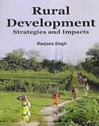 Rural Development Strategies And Impacts ebook by Ranjana Singh
