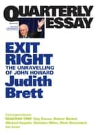Quarterly Essay 28 Exit Right - The Unravelling of John Howard ebook by Judith Brett