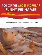 100 of the Most Popular Funny Pet Names ebook by alex trostanetskiy,vadim kravetsky