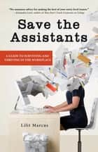 Save the Assistants - A Guide to Surviving and Thriving in the Workplace ebook by Lilit Marcus