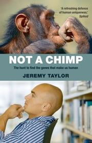 Not a Chimp - The hunt to find the genes that make us human ebook by Jeremy Taylor