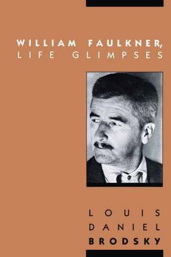 William Faulkner, Life Glimpses ebook by Louis Daniel Brodsky