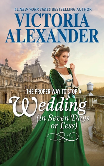 The Proper Way To Stop A Wedding (In Seven Days Or Less) ebook by Victoria Alexander