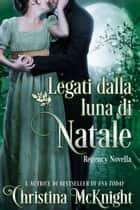 Legati dalla luna di Natale ebook by Christina McKnight