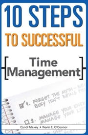 10 Steps to Successful Time Management ebook by O'Connor, Kevin E; Cyndi Maxi