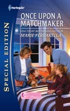 Once Upon a Matchmaker - A Single Dad Romance ebook by Marie Ferrarella