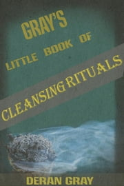 Gray's Little Book of Cleansing Rituals ebook by Deran Gray