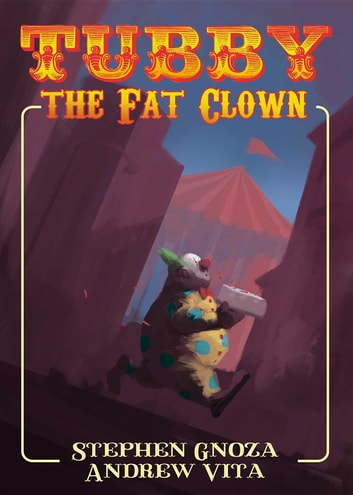 Tubby the Fat Clown ebook by Stephen Gnoza,Andrew Vita