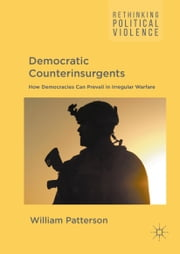 Democratic Counterinsurgents - How Democracies Can Prevail in Irregular Warfare ebook by William Patterson