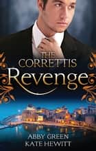 The Correttis - Revenge - Box Set, Books 3-4 ebook by Kate Hewitt, ABBY GREEN
