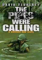 The Pipes Were Calling - A Vietnam War Story ebook by David Flaherty