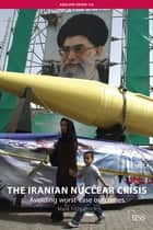 The Iranian Nuclear Crisis ebook by Mark Fitzpatrick