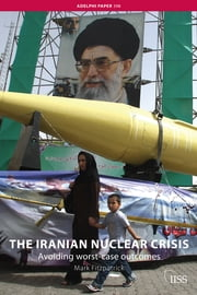 The Iranian Nuclear Crisis - Avoiding worst-case outcomes ebook by Mark Fitzpatrick