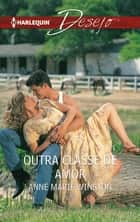 Outra classe de amor ebook by Anne Marie Winston