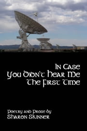 In Case You Didn't Hear Me The First Time ebook by Sharon Skinner