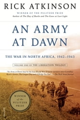 An Army at Dawn - The War in North Africa, 1942-1943, Volume One of the Liberation Trilogy ebook by Rick Atkinson
