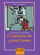 L'espionne du grand Lama ebook by Gustave Le Rouge