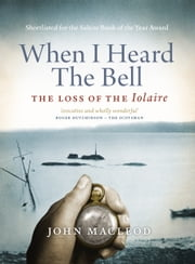 When I Heard the Bell - The Loss of the Iolaire ebook by John MacLeod