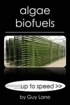 Algae Biofuels ebook by Guy Lane