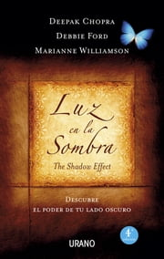 Luz en la sombra ebook by Deepak Chopra, Marianne Williamson, Debbie Ford