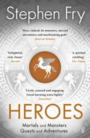 Heroes - Mortals and Monsters, Quests and Adventures ebook by Stephen Fry
