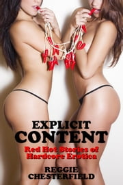 Explicit Content: Red Hot Stories of Hardcore Erotica ebook by Reggie Chesterfield