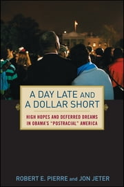"A Day Late and a Dollar Short - High Hopes and Deferred Dreams in Obama's """"Post-Racial"""" America ebook by Jon Jeter,Robert Pierre"