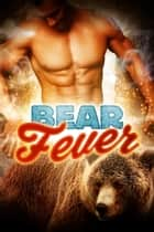 Bear Fever ebook by Mandy M. Roth, V. Vaughn, Elle Thorne,...