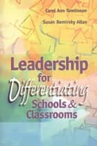 Leadership for Differentiating Schools and Classrooms ebook by Carol Ann Tomlinson, Susan Demirsky Allan