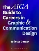 The AIGA Guide to Careers in Graphic and Communication Design ebook by Juliette Cezzar