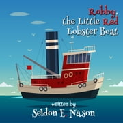 Robby, the Little Red Lobster Boat ebook by Seldon Nason