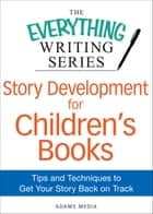 Story Development for Children's Books ebook by Adams Media