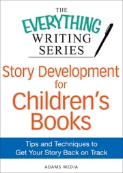 Story Development for Children's Books - Tips and Techniques to Get Your Story Back on Track ebook by Adams Media